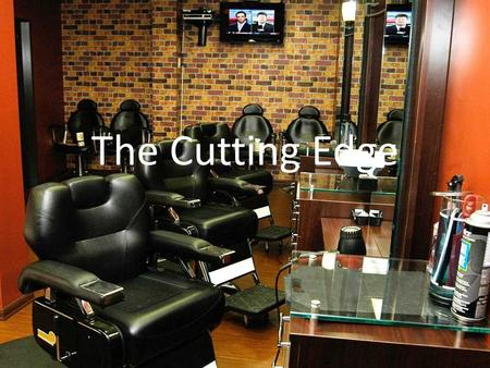 The Cutting Edge. Company Description The Cutting Edge is the new barbershop in town that incorporates both old school methods of cutting hair with new.