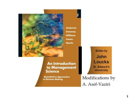 1 1 Slides by John Loucks St. Edward's University Modifications by A. Asef-Vaziri.