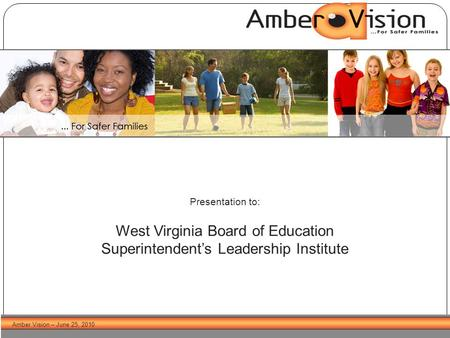 Amber Vision – June 25, 2010 Presentation to: West Virginia Board of Education Superintendent's Leadership Institute.