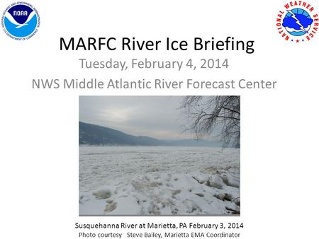 MARFC River Ice Briefing Tuesday, February 4, 2014 NWS Middle Atlantic River Forecast Center Susquehanna River at Marietta, PA February 3, 2014 Photo courtesy.