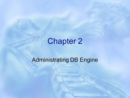 Chapter 2 Administrating DB Engine. Database Engine  The Database Engine is the core service for storing, processing, and securing data.  It provides.