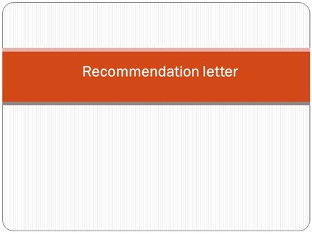 Recommendation letter. Before you begin The focus is on the candidate's potential, his ability to 'fit in'. The letter should help the employer see how.