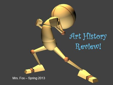 Art History Review! Mrs. Fox – Spring 2013. 1 2.