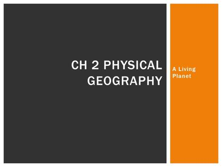 A Living Planet CH 2 PHYSICAL GEOGRAPHY. SECTION 1: THE EARTH INSIDE AND OUT.
