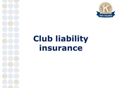Club liability insurance. Named insured Kiwanis International and its owned, controlled, subsidiary or affiliated organizations now or hereafter constituted.