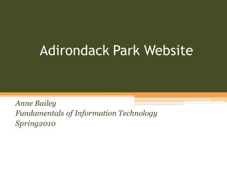Adirondack Park Website Anne Bailey Fundamentals of Information Technology Spring2010.