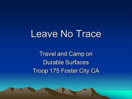 Leave No Trace Travel and Camp on Durable Surfaces Troop 175 Foster City CA.