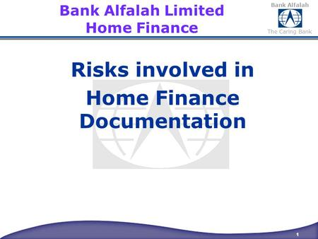 Bank Alfalah The Caring Bank 1 Bank Alfalah Limited Home Finance Risks involved in Home Finance Documentation.