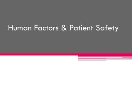 Human Factors & Patient Safety. We will learn: Human Factor and its relation to patient safety To Err is Human : true or false Medical Errors: types,