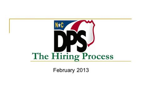 The Hiring Process February 2013. 2 Objectives Identify the 4 Phases of the Hiring Process Identify the requirements for each Phase of the Hiring Process.