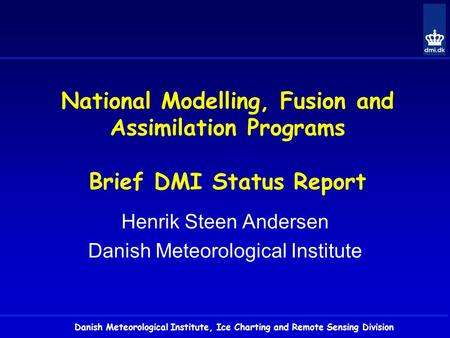 Danish Meteorological Institute, Ice Charting and Remote Sensing Division National Modelling, Fusion and Assimilation Programs Brief DMI Status Report.