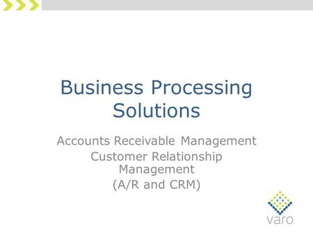 Business Processing Solutions Accounts Receivable Management Customer Relationship Management (A/R and CRM)