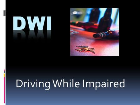 Driving While Impaired. Alcohol + Driving = A Deadly Combination  Alcohol will…..  Slow down your Central Nervous System  Impair your vision  Weaken.