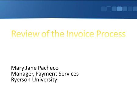 Mary Jane Pacheco Manager, Payment Services Ryerson University.