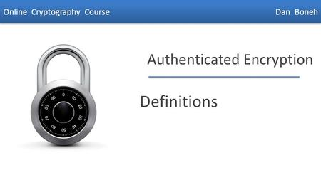 Dan Boneh Authenticated Encryption Definitions Online Cryptography Course Dan Boneh.