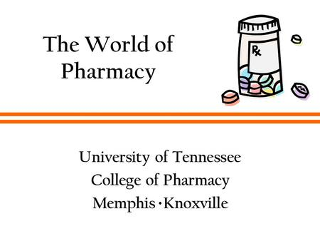 The World of Pharmacy University of Tennessee College of Pharmacy Memphis Knoxville.