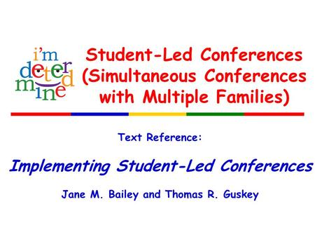 Student-Led Conferences (Simultaneous Conferences with Multiple Families) Text Reference: Implementing Student-Led Conferences Jane M. Bailey and Thomas.