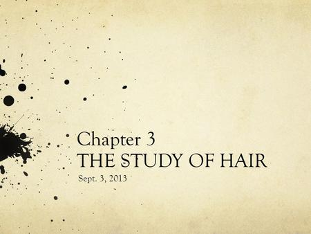 Chapter 3 THE STUDY OF HAIR Sept. 3, 2013. Trichology The scientific study of the structure, function, and diseases of human hair. Very valuable in Forensic.