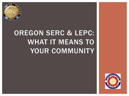 OREGON SERC & LEPC: WHAT IT MEANS TO YOUR COMMUNITY.