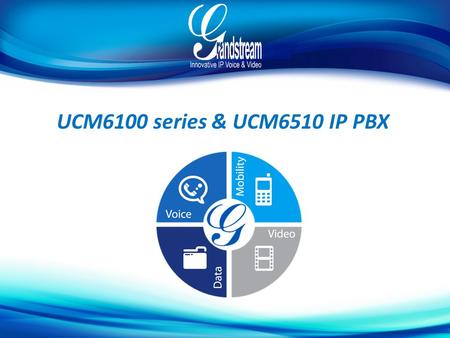 UCM6100 series & UCM6510 IP PBX. History of Grandstream Company Overview Founded in 2002 Over 500 employees Product Portfolio contains over 40 products: