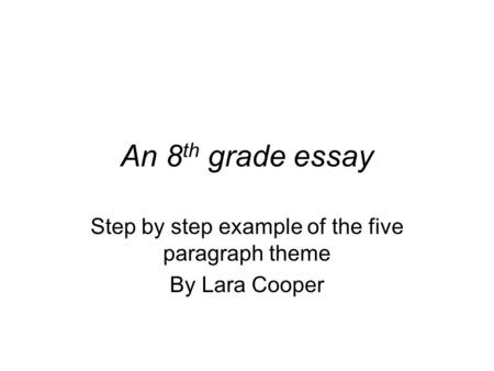 Step by step example of the five paragraph theme By Lara Cooper