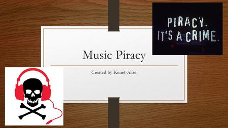Music Piracy Created by Kenet-Alise. What is Piracy? Piracy is when you copy someone idea and sale it as your idea for money this is also illegal.* *