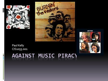 Paul Kelly CIS1055.001 Music Piracy  Music Piracy  File Sharing  Peer-to-Peer  History of illegal music Downloads.