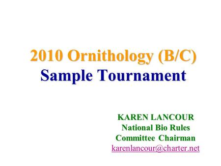 2010 Ornithology (B/C) Sample Tournament KAREN LANCOUR National Bio Rules Committee Chairman