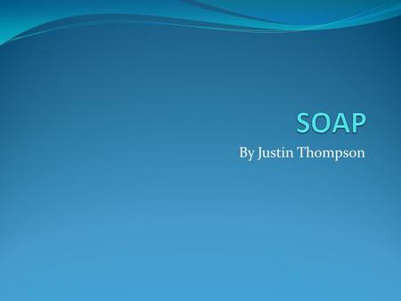 By Justin Thompson. What is SOAP? Originally stood for Simple Object Access Protocol Created by vendors from Microsoft, Lotus, IBM, and others Protocol.