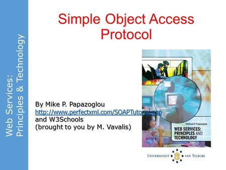 Web Services: Principles & Technology By Mike P. Papazoglou  and W3Schools (brought to you by M. Vavalis) Simple.