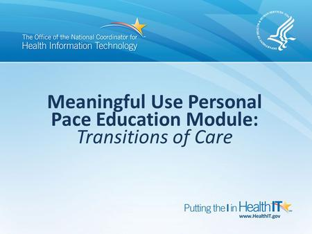 Meaningful Use Personal Pace Education Module: Transitions of Care.