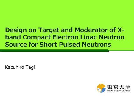 Design on Target and Moderator of X- band Compact Electron Linac Neutron Source for Short Pulsed Neutrons Kazuhiro Tagi.