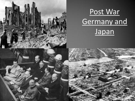 Post War Germany and Japan. Post-War Germany Germany and Berlin are divided by the Allies – France, Great Britain, United States, Soviet Union Nuremberg.