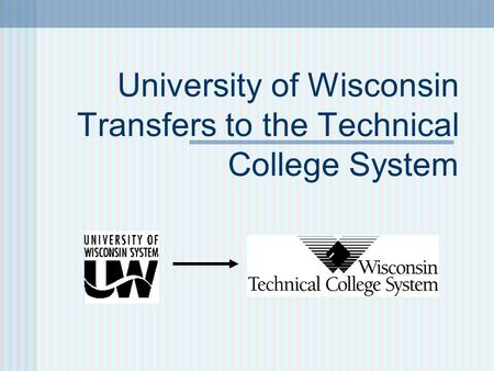 University of Wisconsin Transfers to the Technical College System.
