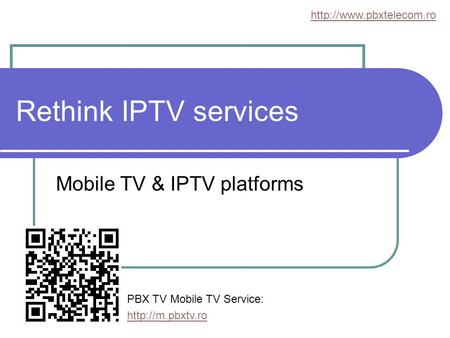 Rethink IPTV services Mobile TV & IPTV platforms  PBX TV Mobile TV Service: