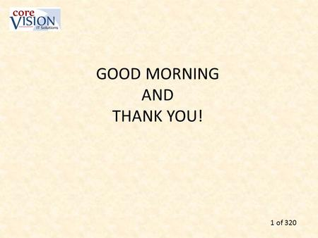GOOD MORNING AND THANK YOU! 1 of 320. Jon Lee Core Vision IT Solutions Wireless Practice Manager 414.455.0729 25 years in technology sales,
