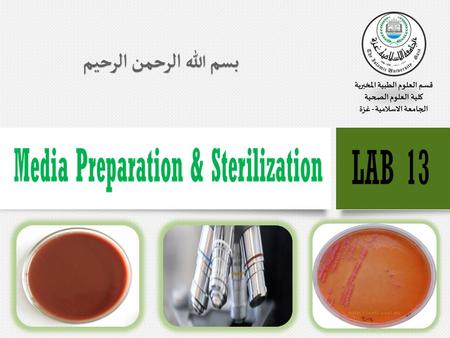 Media Preparation & Sterilization  A medium is sterilized (living organisms removed) before usage in the lab.  Sterilization methods include:  Autoclaving.