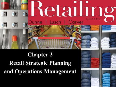 Chapter 2 Retail Strategic Planning and Operations Management.