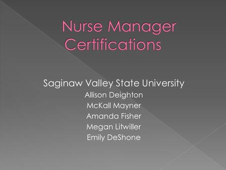 Saginaw Valley State University Allison Deighton McKall Mayner Amanda Fisher Megan Litwiller Emily DeShone.