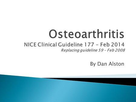 "By Dan Alston.  Osteoarthritis ""refers to a clinical syndrome of joint pain accompanied by varying degrees of functional limitation and reduced quality."