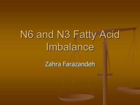 N6 and N3 Fatty Acid Imbalance Zahra Farazandeh. Genetic, Environment, Disease 1 Genetic factors predispose us to disease Genetic factors predispose us.