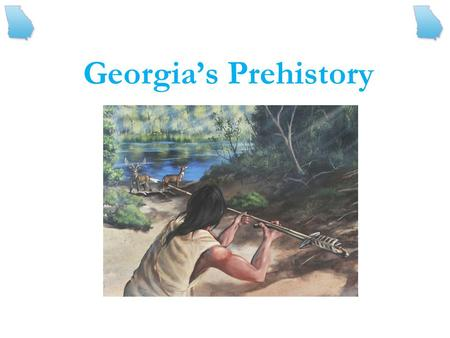 Georgia's Prehistory. Vocabulary Review ______________ dig in the earth to find artifacts that will tell us something about early inhabitants ______________.