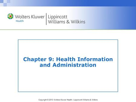 Copyright © 2013 Wolters Kluwer Health | Lippincott Williams & Wilkins Chapter 9: Health Information and Administration.