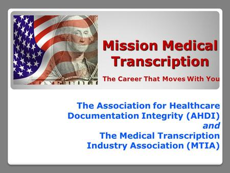 Mission Medical Transcription The Career That Moves With You The Association for Healthcare Documentation Integrity (AHDI) and The Medical Transcription.