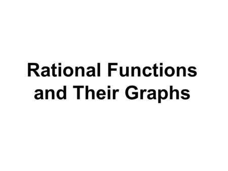 Rational Functions and Their Graphs. Example Find the Domain of this Function. Solution: The domain of this function is the set of all real numbers not.
