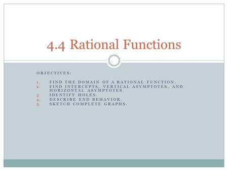 4.4 Rational Functions Objectives: