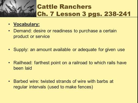 Cattle Ranchers Ch. 7 Lesson 3 pgs. 238-241 Vocabulary: Demand: desire or readiness to purchase a certain product or service Supply: an amount available.