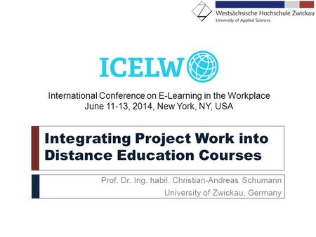 Integrating Project Work into Distance Education Courses Prof. Dr. Ing. habil. Christian-Andreas Schumann University of Zwickau, Germany International.