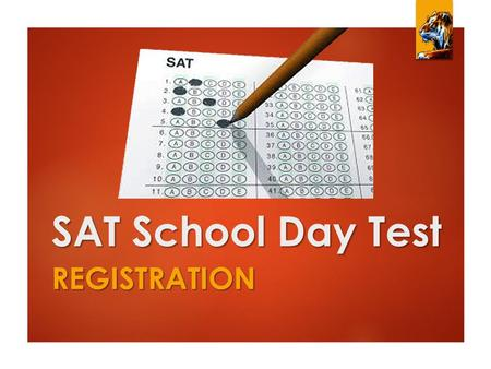 SAT School Day Test REGISTRATION. The SAT School Day Test  All LC Juniors will take the SAT School Day Test on Wednesday, April 15 (normally you have.