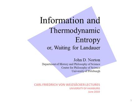 Information and Thermodynamic Entropy or, Waiting for Landauer John D. Norton Department of History and Philosophy of Science Center for Philosophy of.